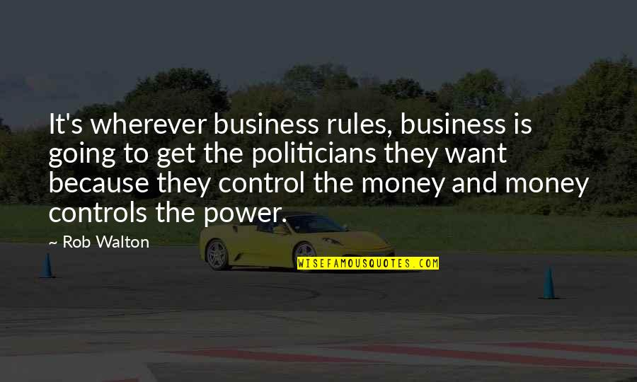 Money Controls Quotes By Rob Walton: It's wherever business rules, business is going to