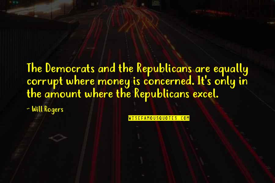 Money Corrupt Quotes By Will Rogers: The Democrats and the Republicans are equally corrupt