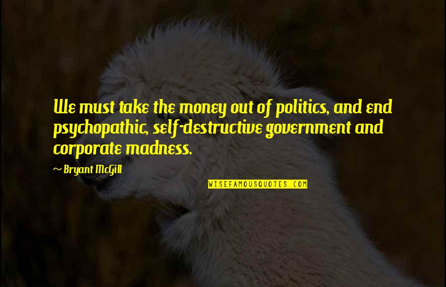 Money Corruption Quotes By Bryant McGill: We must take the money out of politics,