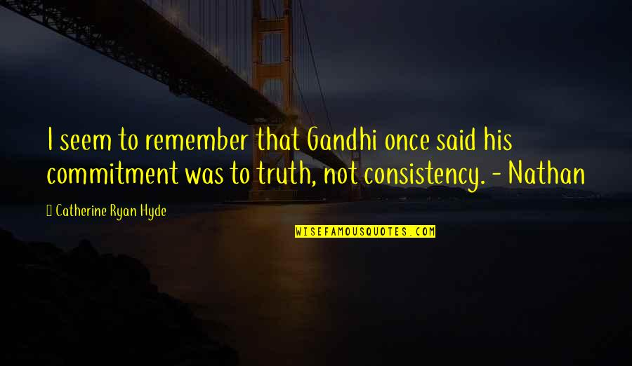 Money Corruption Quotes By Catherine Ryan Hyde: I seem to remember that Gandhi once said