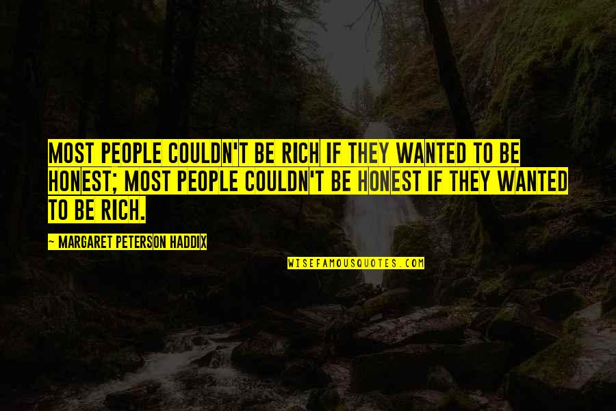 Money Corruption Quotes By Margaret Peterson Haddix: Most people couldn't be rich if they wanted