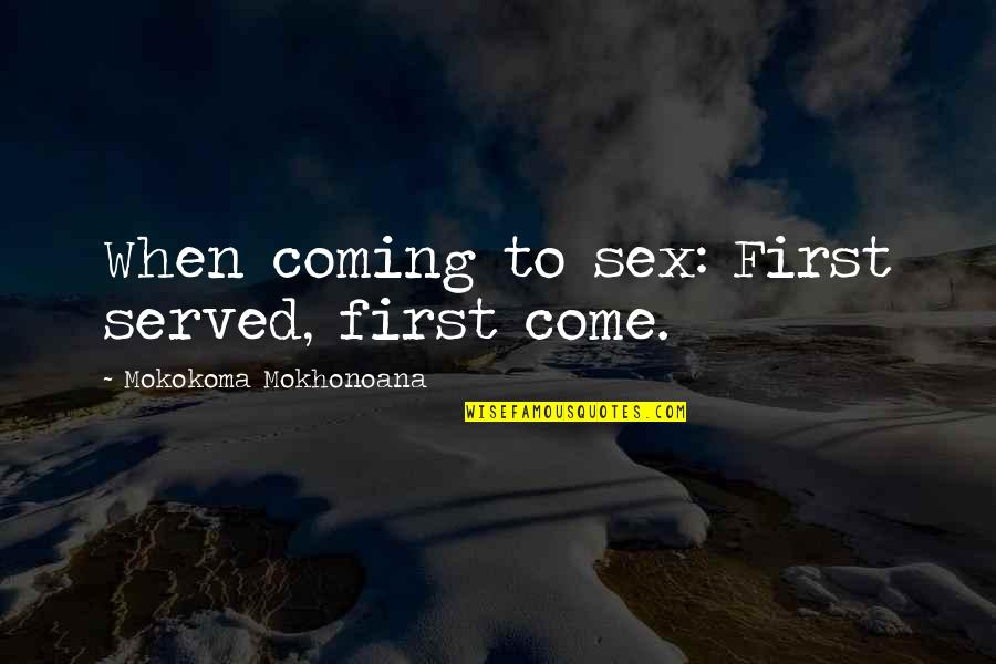Money Corruption Quotes By Mokokoma Mokhonoana: When coming to sex: First served, first come.