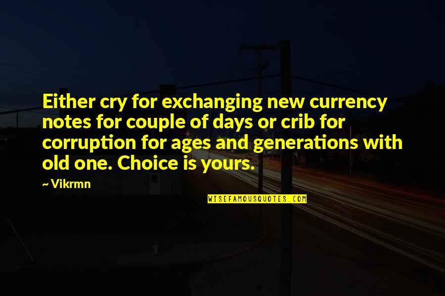 Money Corruption Quotes By Vikrmn: Either cry for exchanging new currency notes for