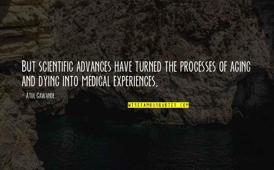 Money Don't Come Easy Quotes By Atul Gawande: But scientific advances have turned the processes of