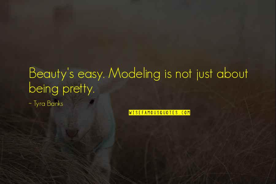 Money Don't Come Easy Quotes By Tyra Banks: Beauty's easy. Modeling is not just about being