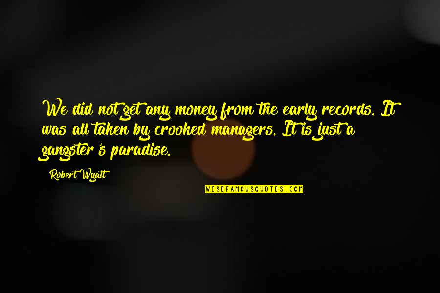 Money Gangster Quotes By Robert Wyatt: We did not get any money from the