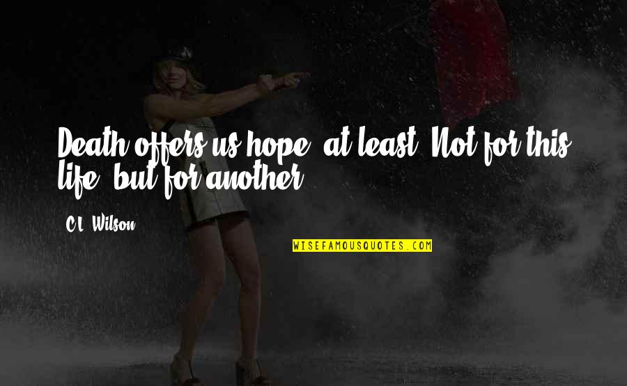 Money Gives Happiness Quotes By C.L. Wilson: Death offers us hope, at least. Not for