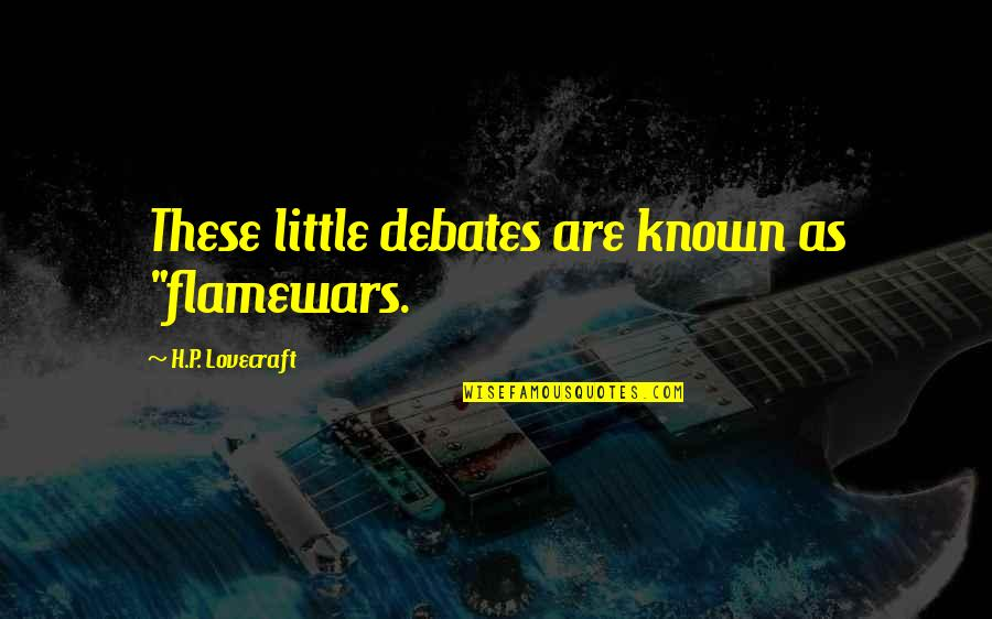 "Money Gives Happiness Quotes By H.P. Lovecraft: These little debates are known as ""flamewars."