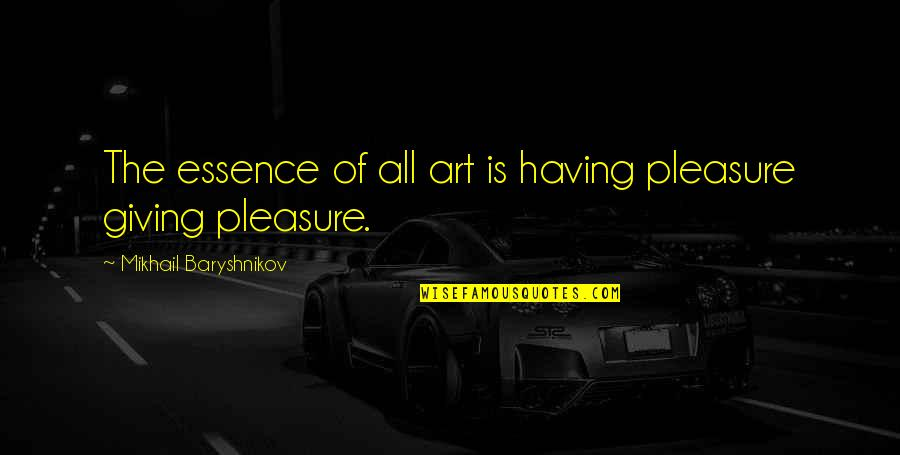 Money In The Merchant Of Venice Quotes By Mikhail Baryshnikov: The essence of all art is having pleasure