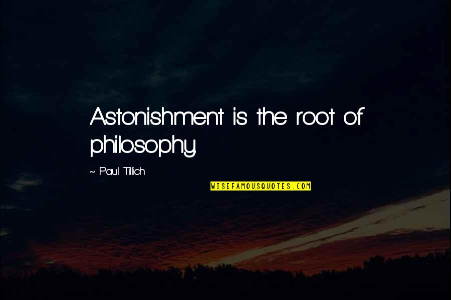 Money In The Merchant Of Venice Quotes By Paul Tillich: Astonishment is the root of philosophy.