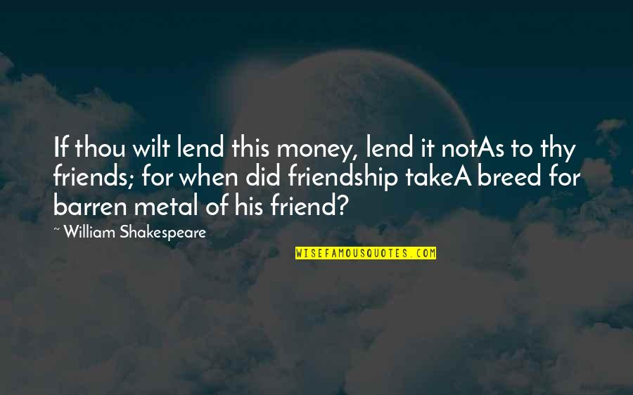 Money In The Merchant Of Venice Quotes By William Shakespeare: If thou wilt lend this money, lend it
