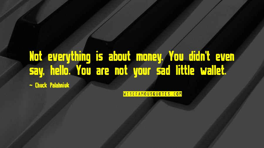 Money Is Over Everything Quotes By Chuck Palahniuk: Not everything is about money. You didn't even