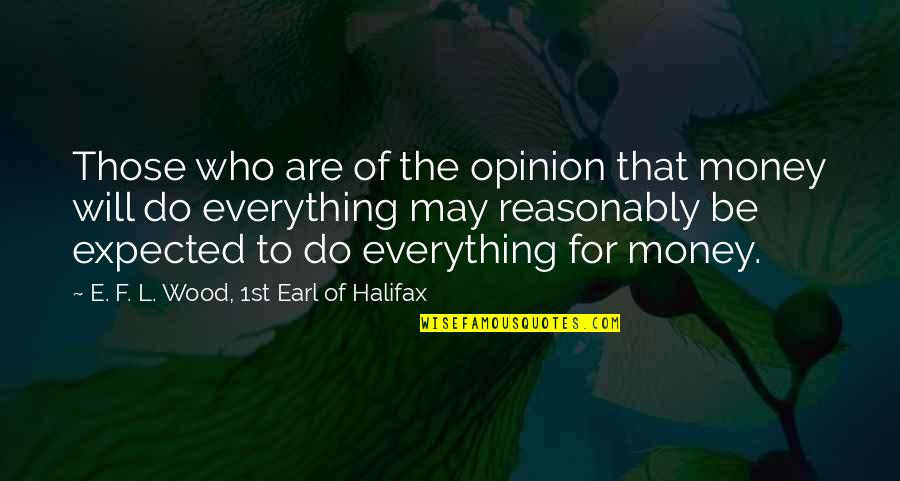 Money Is Over Everything Quotes By E. F. L. Wood, 1st Earl Of Halifax: Those who are of the opinion that money
