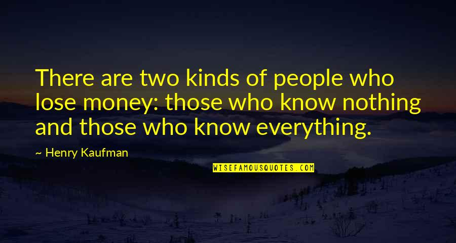 Money Is Over Everything Quotes By Henry Kaufman: There are two kinds of people who lose