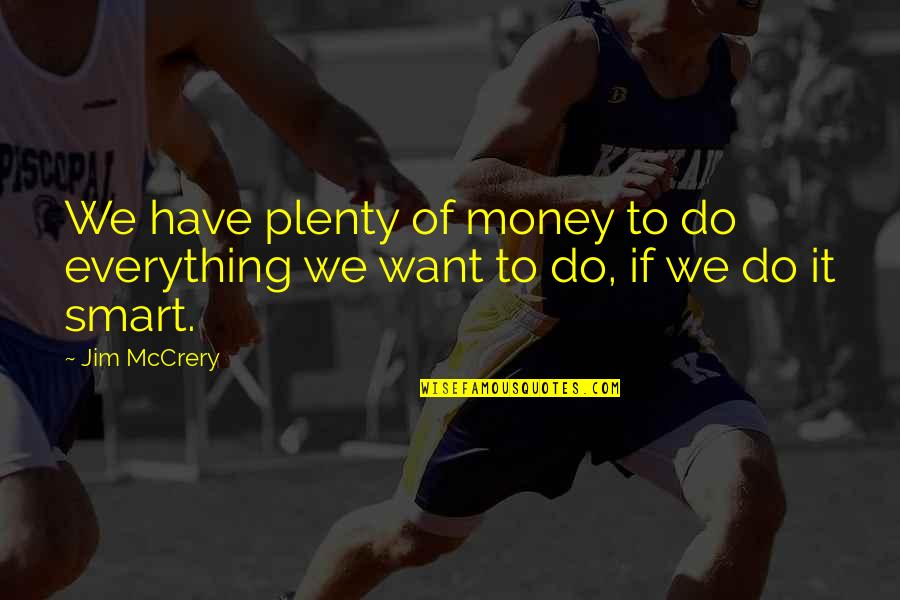 Money Is Over Everything Quotes By Jim McCrery: We have plenty of money to do everything