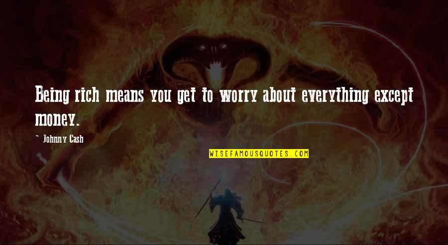 Money Is Over Everything Quotes By Johnny Cash: Being rich means you get to worry about