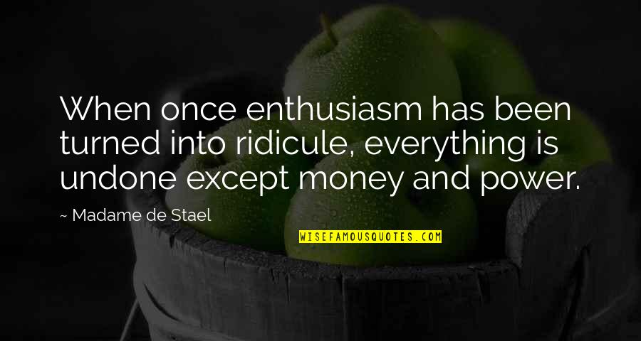 Money Is Over Everything Quotes By Madame De Stael: When once enthusiasm has been turned into ridicule,