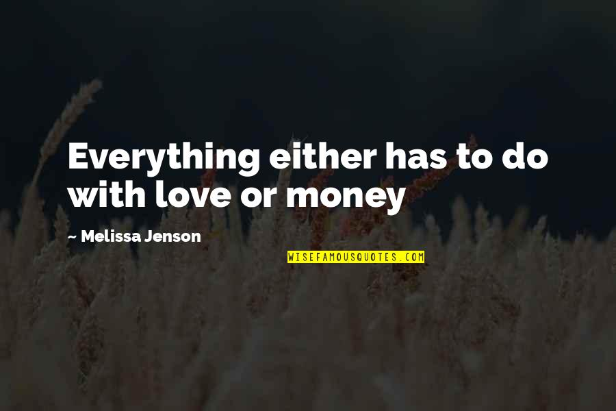 Money Is Over Everything Quotes By Melissa Jenson: Everything either has to do with love or