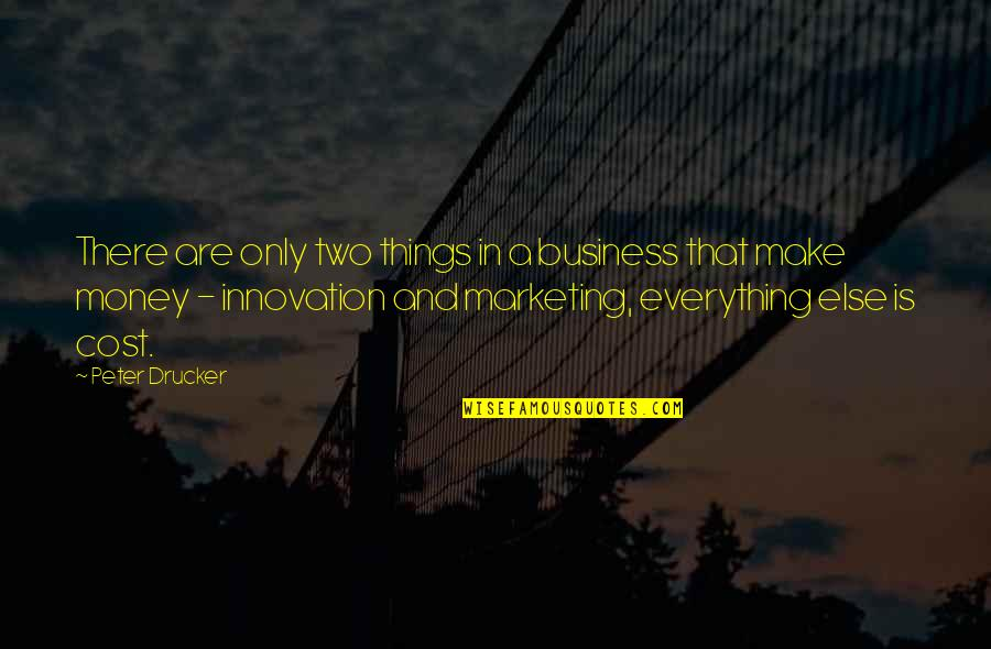 Money Is Over Everything Quotes By Peter Drucker: There are only two things in a business