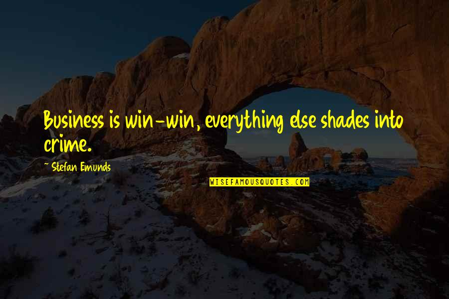 Money Is Over Everything Quotes By Stefan Emunds: Business is win-win, everything else shades into crime.