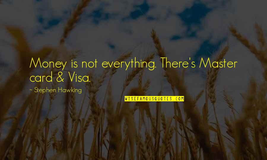 Money Is Over Everything Quotes By Stephen Hawking: Money is not everything. There's Master card &