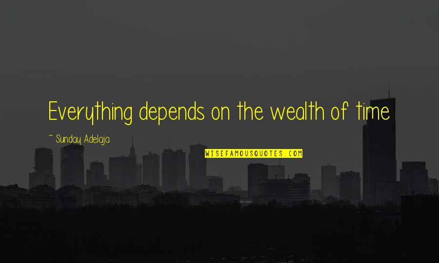 Money Is Over Everything Quotes By Sunday Adelaja: Everything depends on the wealth of time