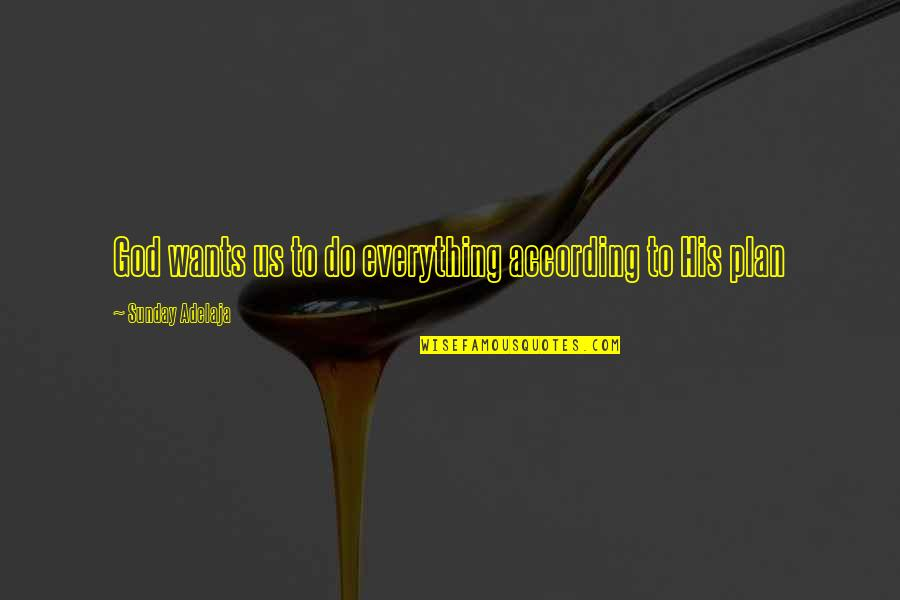 Money Is Over Everything Quotes By Sunday Adelaja: God wants us to do everything according to