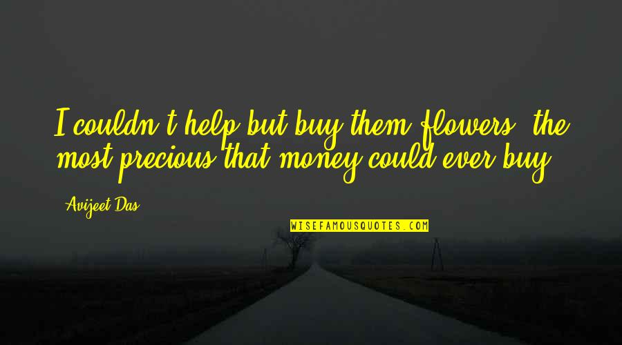 Money Life Quotes By Avijeet Das: I couldn't help but buy them flowers, the