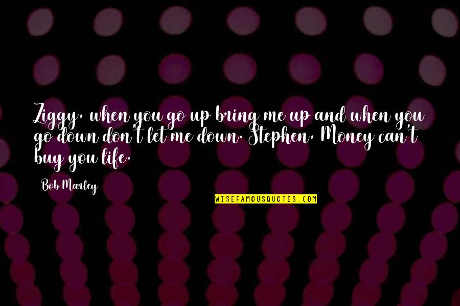 Money Life Quotes By Bob Marley: Ziggy, when you go up bring me up