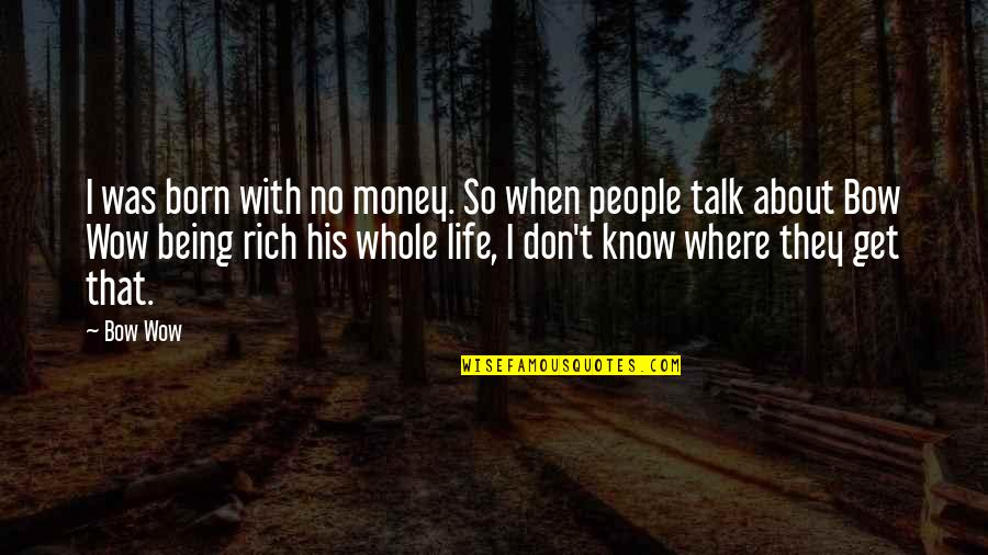 Money Life Quotes By Bow Wow: I was born with no money. So when