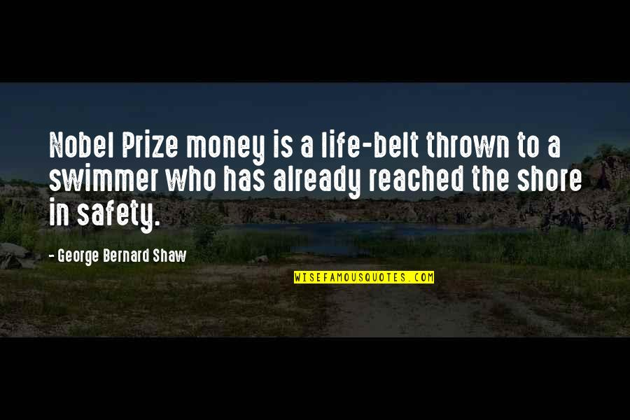 Money Life Quotes By George Bernard Shaw: Nobel Prize money is a life-belt thrown to