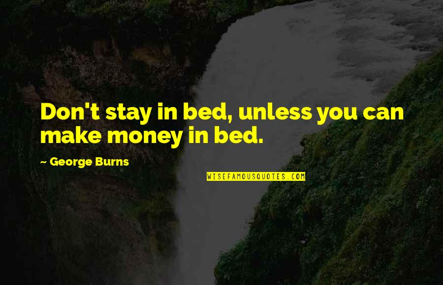 Money Life Quotes By George Burns: Don't stay in bed, unless you can make