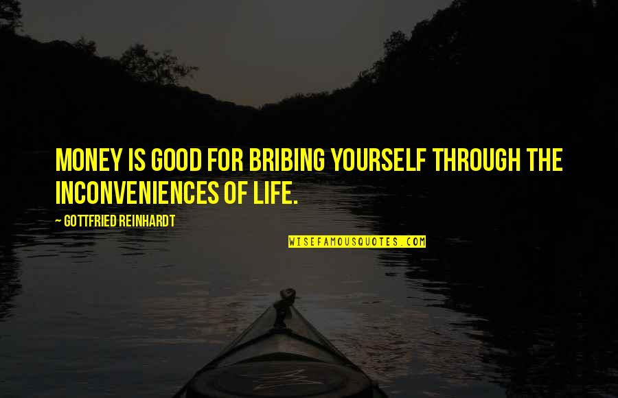 Money Life Quotes By Gottfried Reinhardt: Money is good for bribing yourself through the