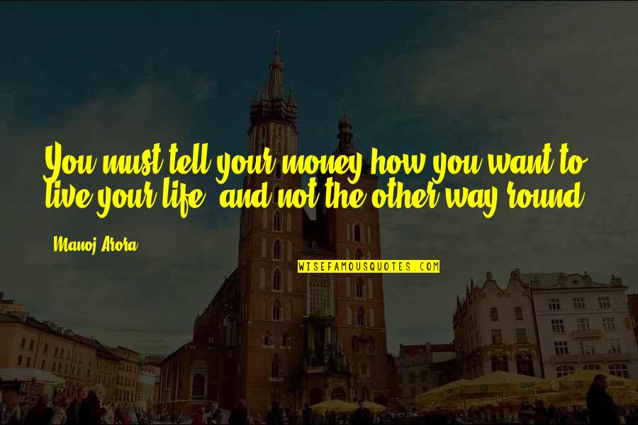 Money Life Quotes By Manoj Arora: You must tell your money how you want