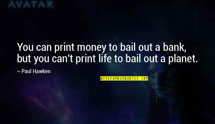 Money Life Quotes By Paul Hawken: You can print money to bail out a