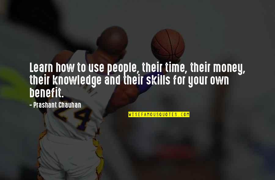 Money Life Quotes By Prashant Chauhan: Learn how to use people, their time, their