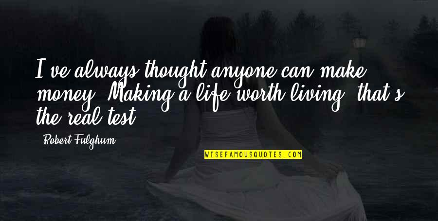 Money Life Quotes By Robert Fulghum: I've always thought anyone can make money. Making