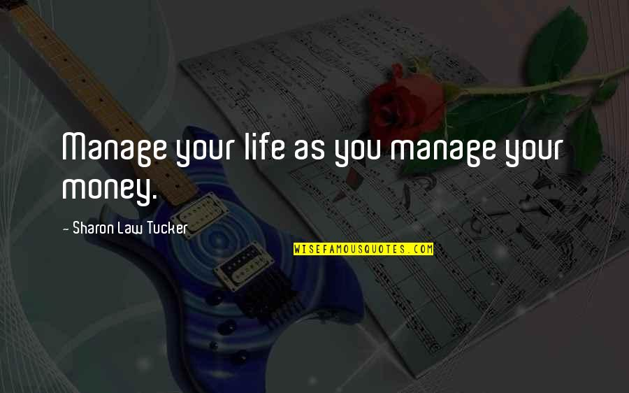 Money Life Quotes By Sharon Law Tucker: Manage your life as you manage your money.