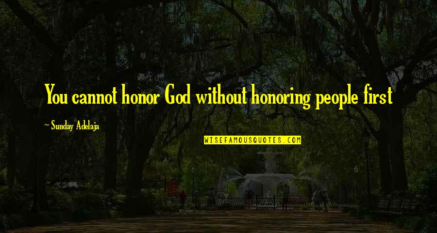 Money Life Quotes By Sunday Adelaja: You cannot honor God without honoring people first