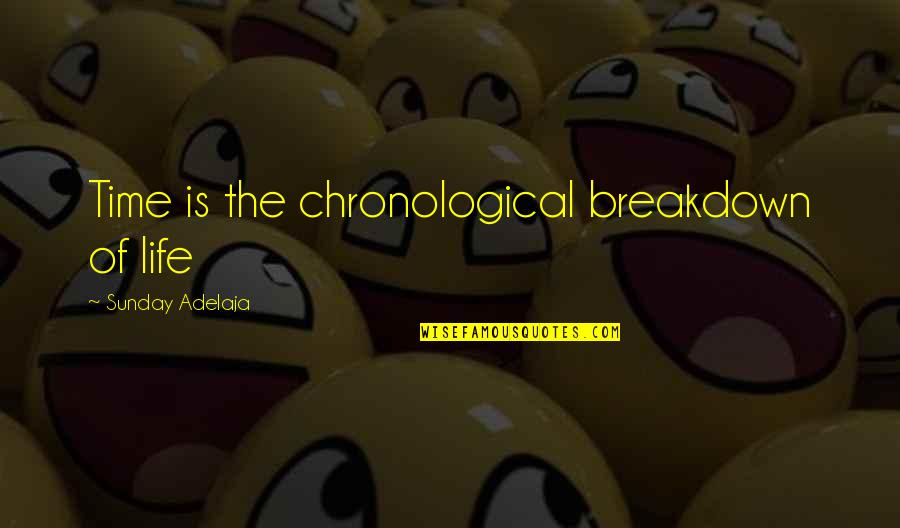 Money Life Quotes By Sunday Adelaja: Time is the chronological breakdown of life