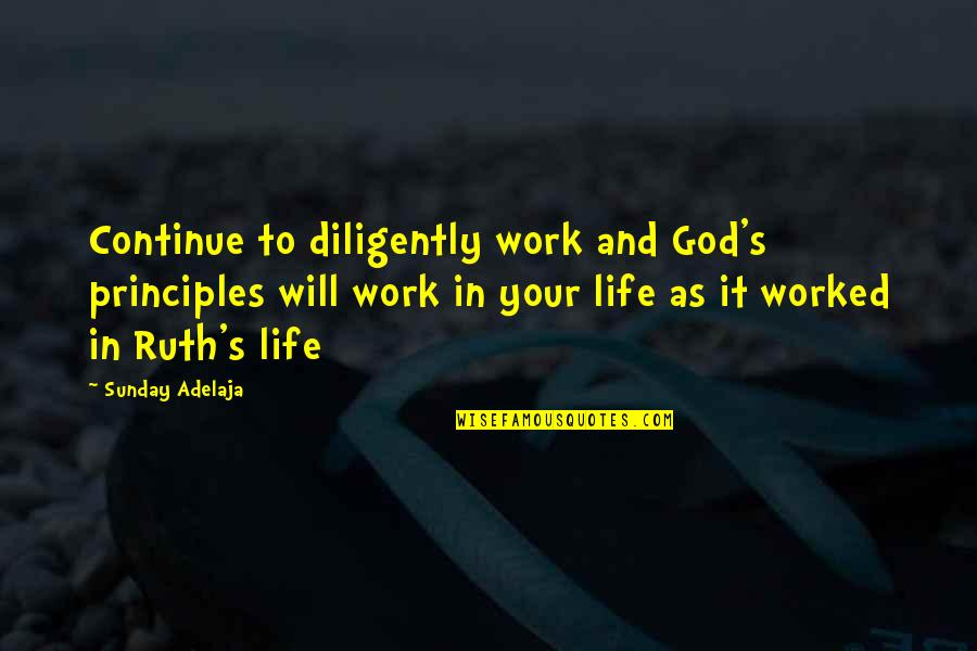 Money Life Quotes By Sunday Adelaja: Continue to diligently work and God's principles will