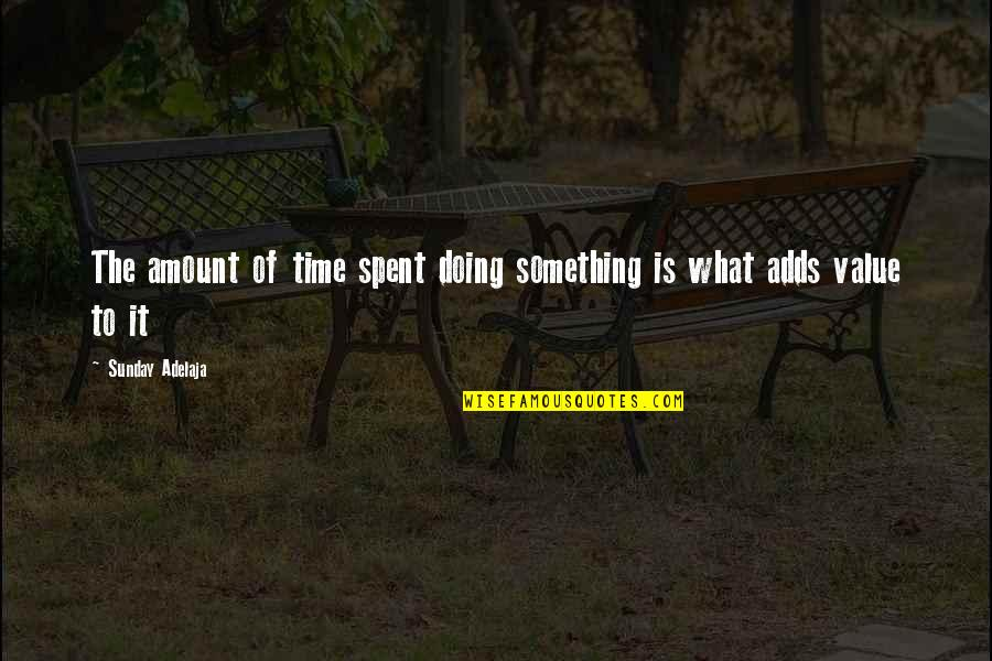 Money Life Quotes By Sunday Adelaja: The amount of time spent doing something is