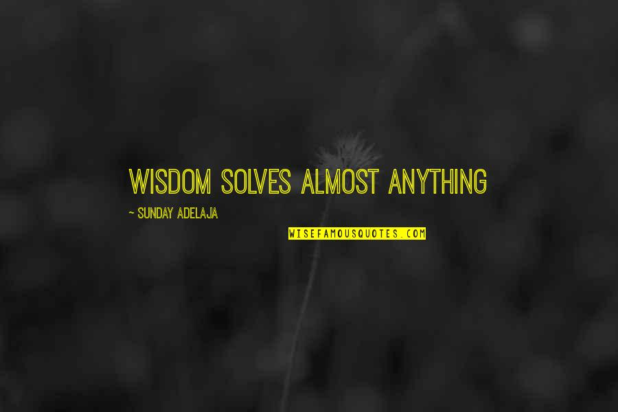 Money Life Quotes By Sunday Adelaja: Wisdom solves almost anything