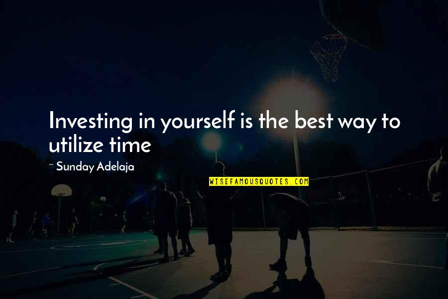 Money Life Quotes By Sunday Adelaja: Investing in yourself is the best way to