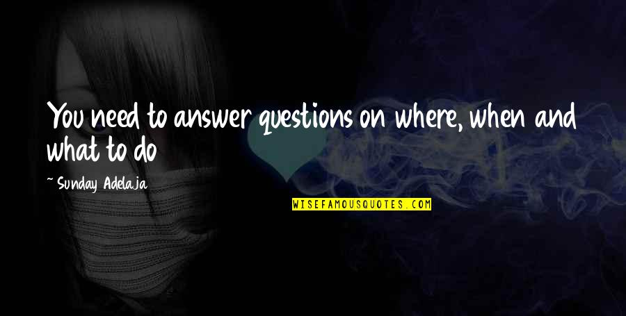 Money Life Quotes By Sunday Adelaja: You need to answer questions on where, when