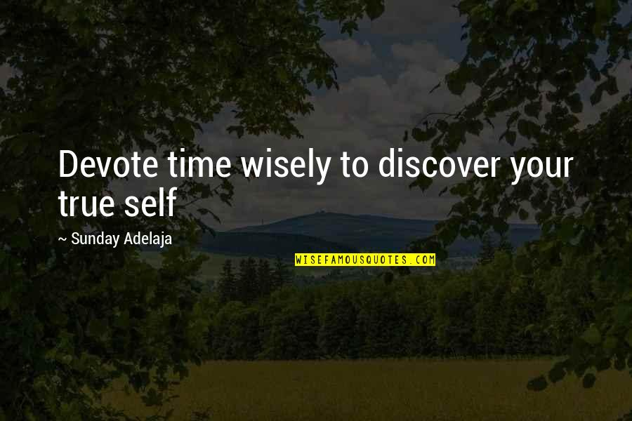 Money Life Quotes By Sunday Adelaja: Devote time wisely to discover your true self