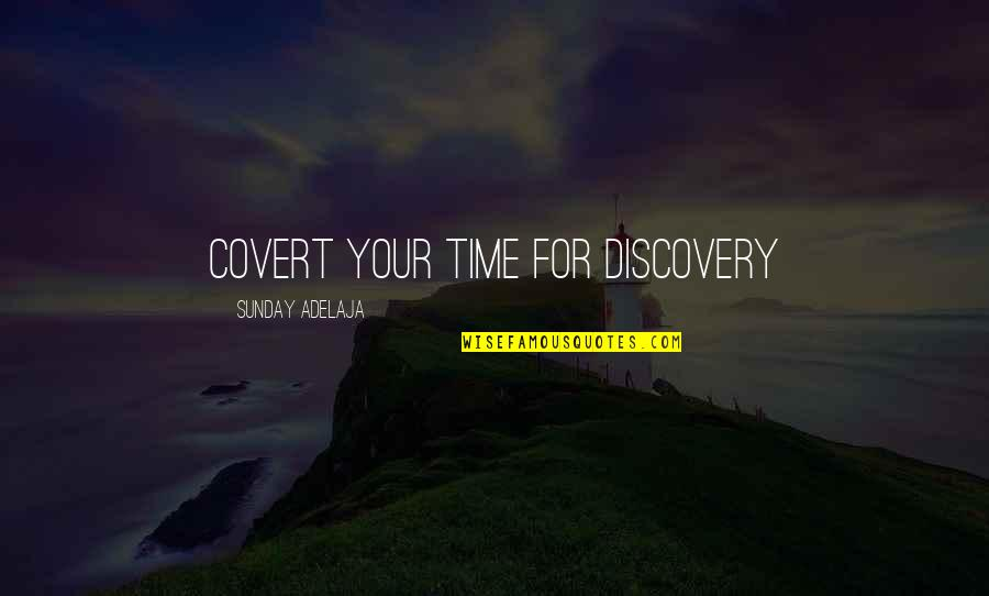 Money Life Quotes By Sunday Adelaja: Covert your time for discovery