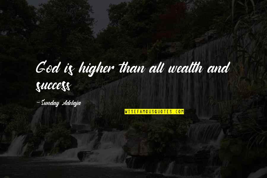 Money Life Quotes By Sunday Adelaja: God is higher than all wealth and success