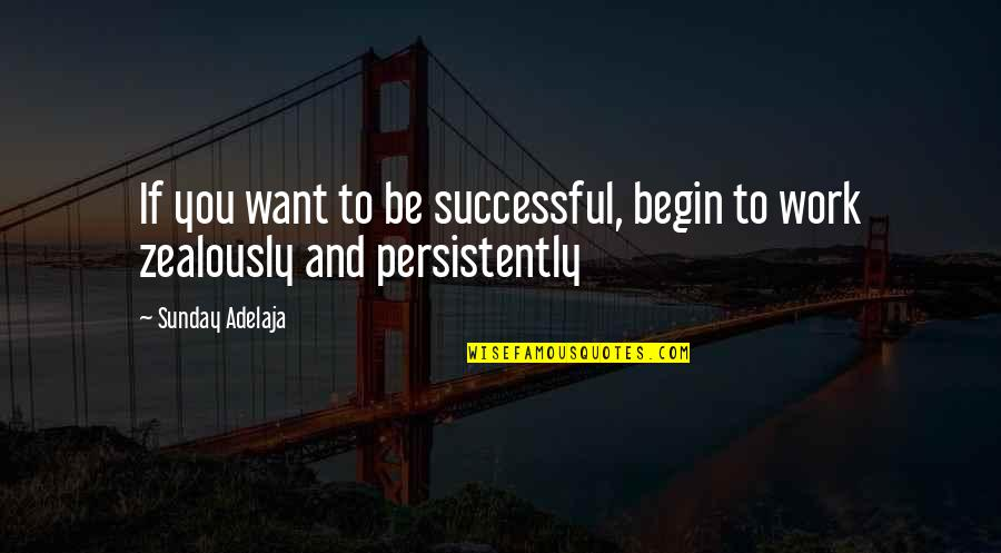Money Life Quotes By Sunday Adelaja: If you want to be successful, begin to