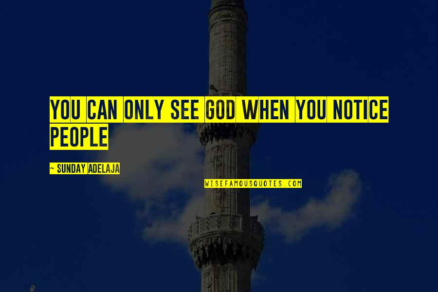 Money Life Quotes By Sunday Adelaja: You can only see God when you notice